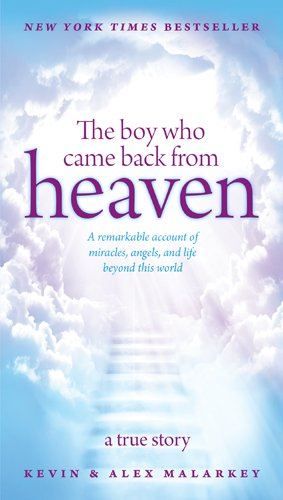 The Boy Who Came Back* from Heaven*: A True* Story by Kevin and Alex* Malarkey