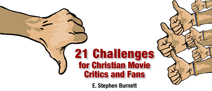 21 Challenges for Christian Movie Critics and Fans
