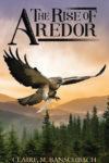The Rise of Aredor, Claire M. Banschbach