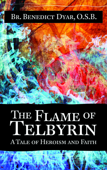 The Flame of Telbyrin, Br. Benedict Dyar, O.S.B.