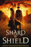 Shard & Shield, Laura VanArendonk Baugh