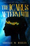 The Icarus Aftermath, Arielle M. Bailey