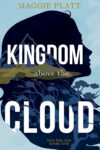 Kingdom Above the Cloud, Maggie Platt