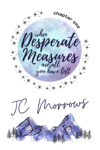 When Desperate Measures Are All You Have Left, J. C. Morrows