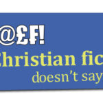 $#@£₣! My Christian Fiction Doesn't Say, Part 1