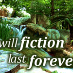 Will Fiction Last Forever? Part 1
