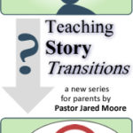 Teaching Story Transitions 2: Your Children Aren't Yet Saints