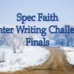 Spec Faith Winter Writing Challenge Finals