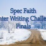 Spec Faith Winter Writing Challenge Finals