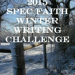 Week Two: 2015 Spec Faith Winter Writing Challenge