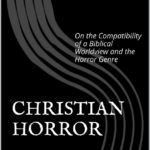 Horror Is Based In A Biblical Worldview, Part 1