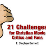 Seven Final Challenges For Christian Movie Critics and Fans