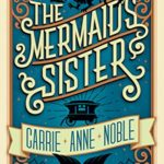 Fiction Friday - The Mermaid's Sister By Carrie Anne Noble