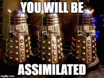 You Will Be Assimilated