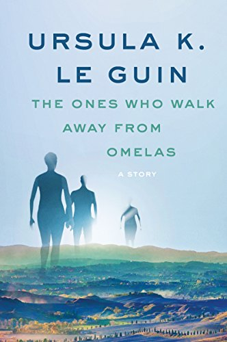 The Ones Who Walk Away from Omelas, Ursula K. Le Guin