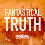 Lorehaven's Podcast Has Launched; Listen Now to Fantastical Truth!